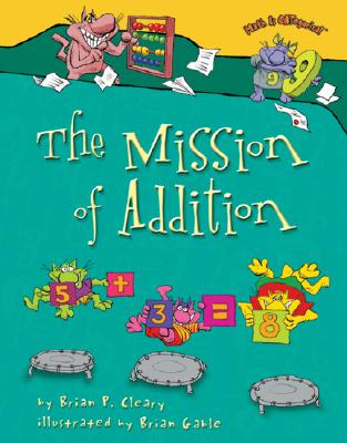 The Mission of Addition By Cleary, Brian P./ Gable, Brian (ILT)